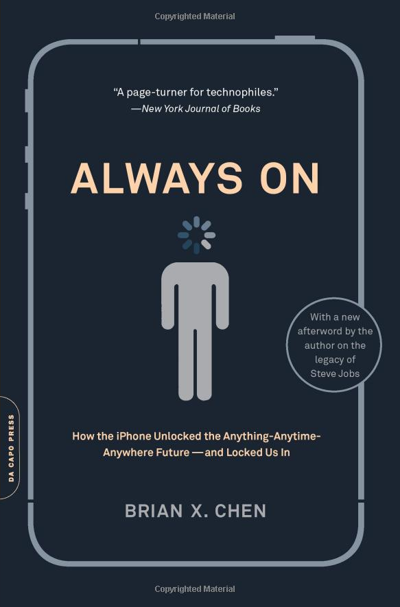 Brian Chen: Always On: How the iPhone Unlocked the Anything-Anytime-Anywhere Future--and Locked Us In